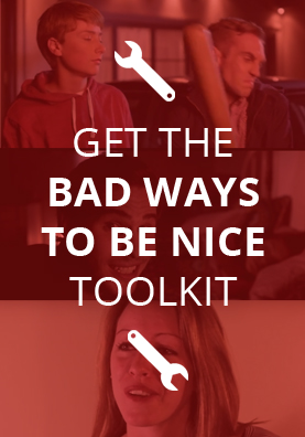 Get your bad ways to be nice toolkit